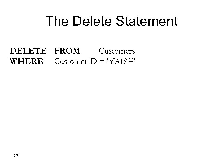 The Delete Statement DELETE FROM Customers WHERE Customer. ID = 'YAISH' 25