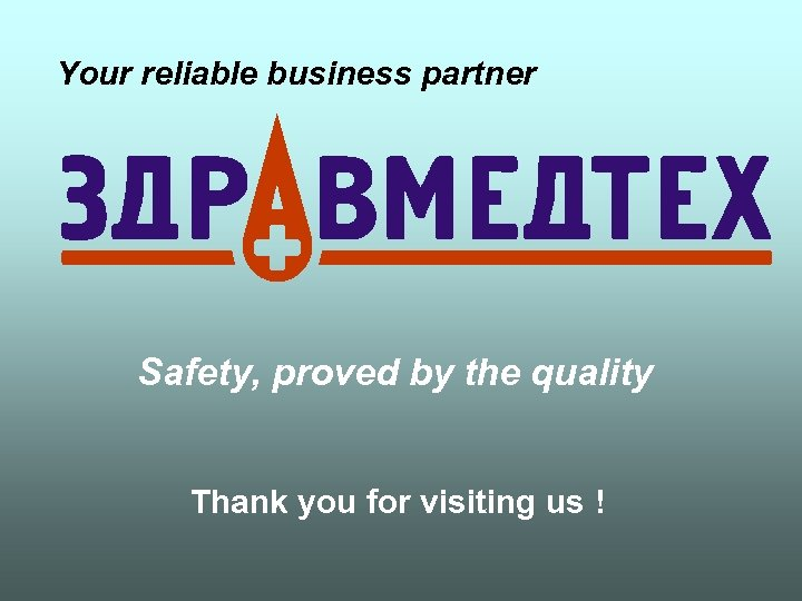 Your reliable business partner Safety, proved by the quality Thank you for visiting us