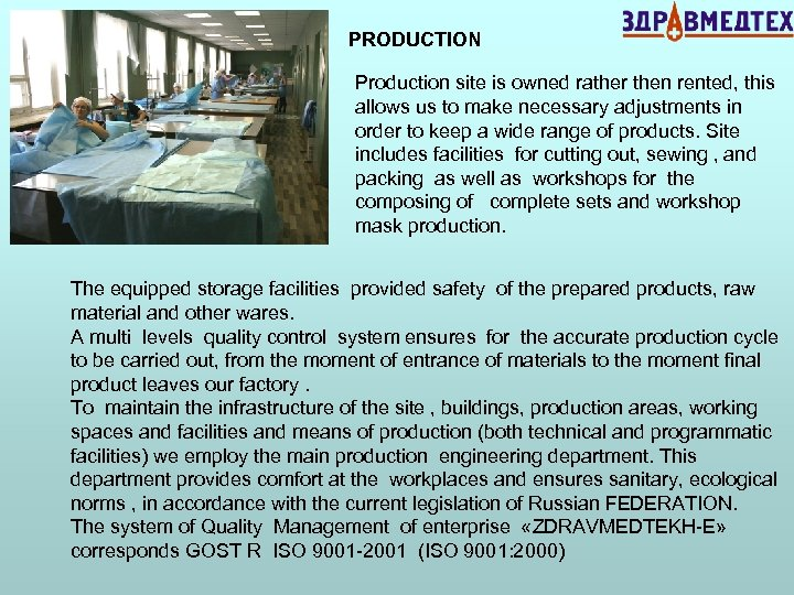 PRODUCTION Production site is owned rather then rented, this allows us to make necessary