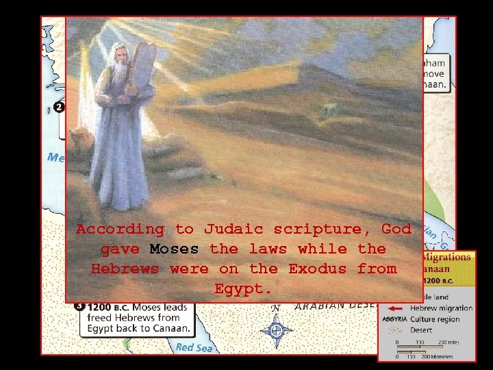 According to Judaic scripture, God gave Moses the laws while the Hebrews were on