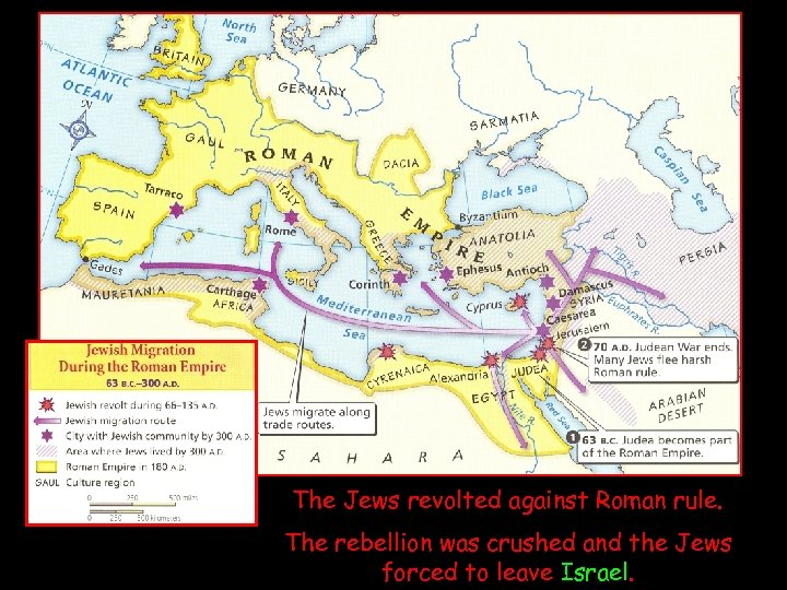 The Jews revolted against Roman rule. The rebellion was crushed and the Jews forced