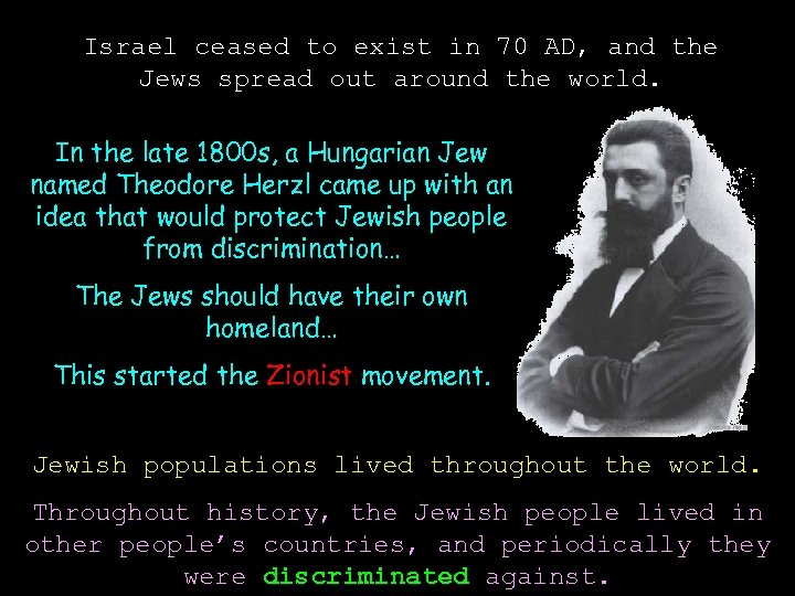 Israel ceased to exist in 70 AD, and the Jews spread out around the