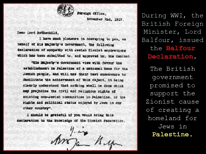 During WWI, the British Foreign Minister, Lord Balfour, issued the Balfour Declaration. The British
