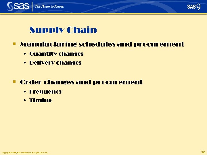 Supply Chain § Manufacturing schedules and procurement • Quantity changes • Delivery changes §