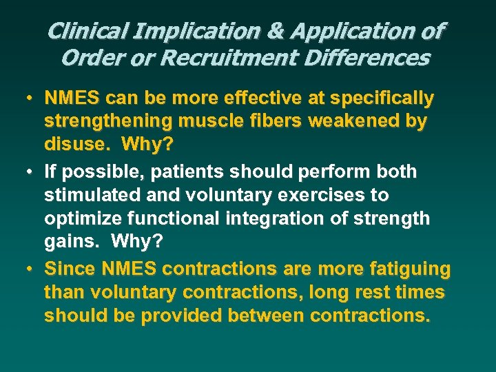 Clinical Implication & Application of Order or Recruitment Differences • NMES can be more