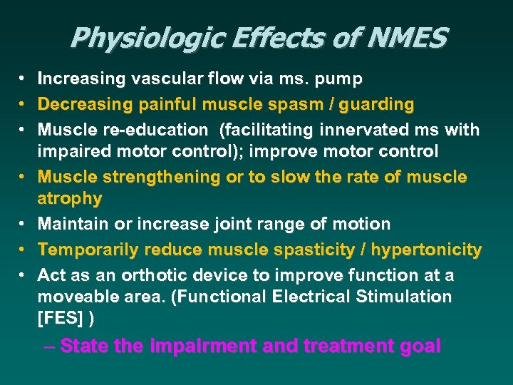 Physiologic Effects of NMES • Increasing vascular flow via ms. pump • Decreasing painful