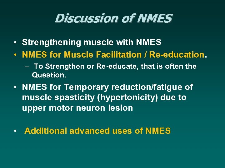Discussion of NMES • Strengthening muscle with NMES • NMES for Muscle Facilitation /