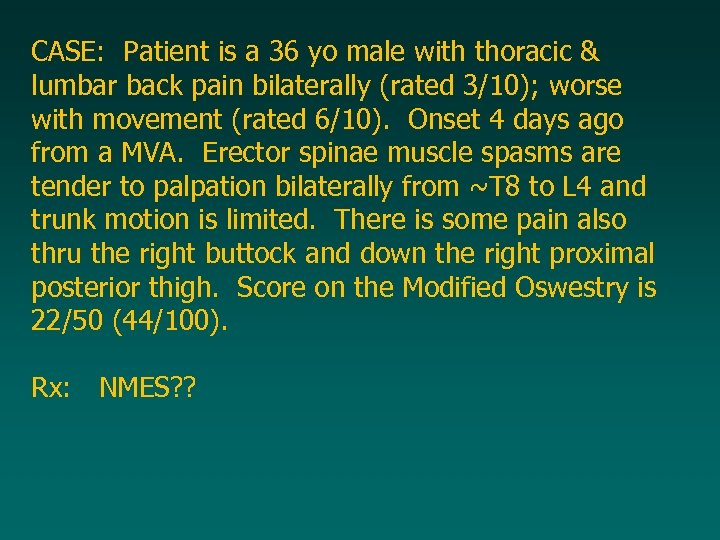 CASE: Patient is a 36 yo male with thoracic & lumbar back pain bilaterally