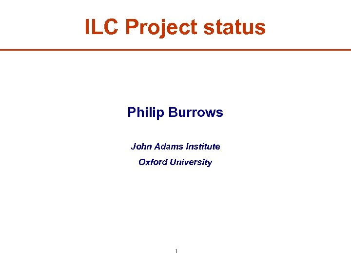 ILC Project status Philip Burrows John Adams Institute Oxford University 1
