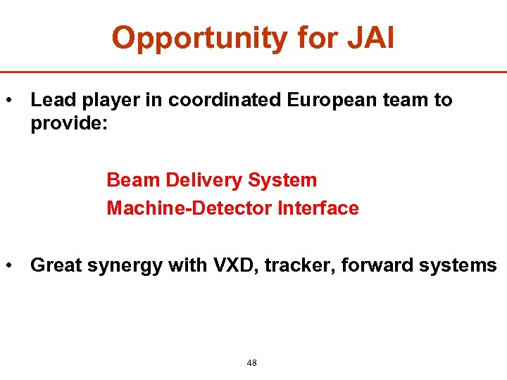 Opportunity for JAI • Lead player in coordinated European team to provide: Beam Delivery