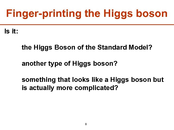 Finger-printing the Higgs boson Is it: the Higgs Boson of the Standard Model? another