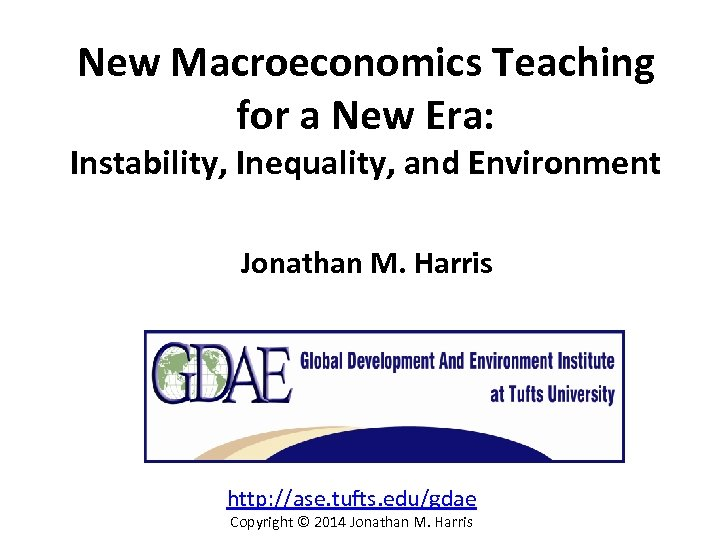 New Macroeconomics Teaching for a New Era: Instability, Inequality, and Environment Jonathan M. Harris