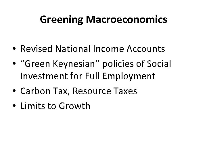 "Greening Macroeconomics • Revised National Income Accounts • ""Green Keynesian"" policies of Social Investment"