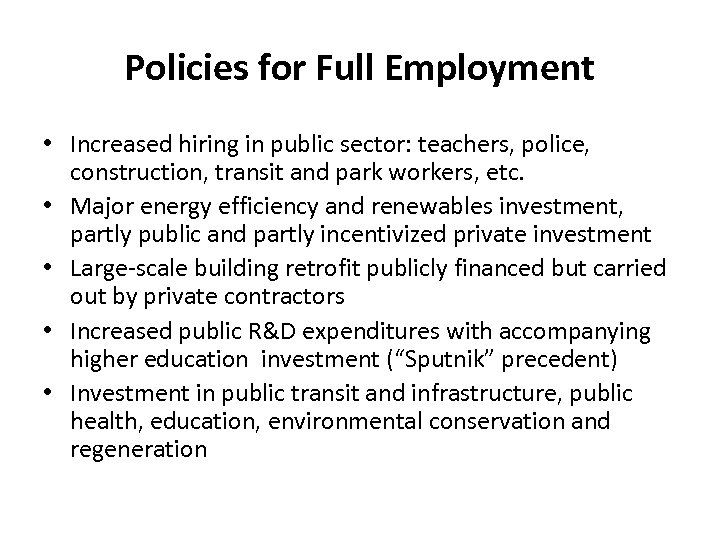 Policies for Full Employment • Increased hiring in public sector: teachers, police, construction, transit