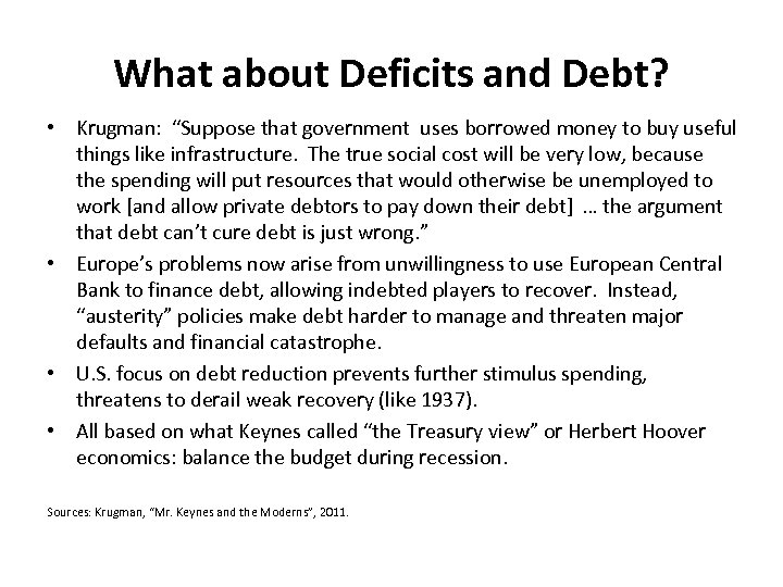 "What about Deficits and Debt? • Krugman: ""Suppose that government uses borrowed money to"