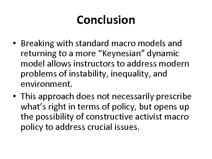 "Conclusion • Breaking with standard macro models and returning to a more ""Keynesian"" dynamic"