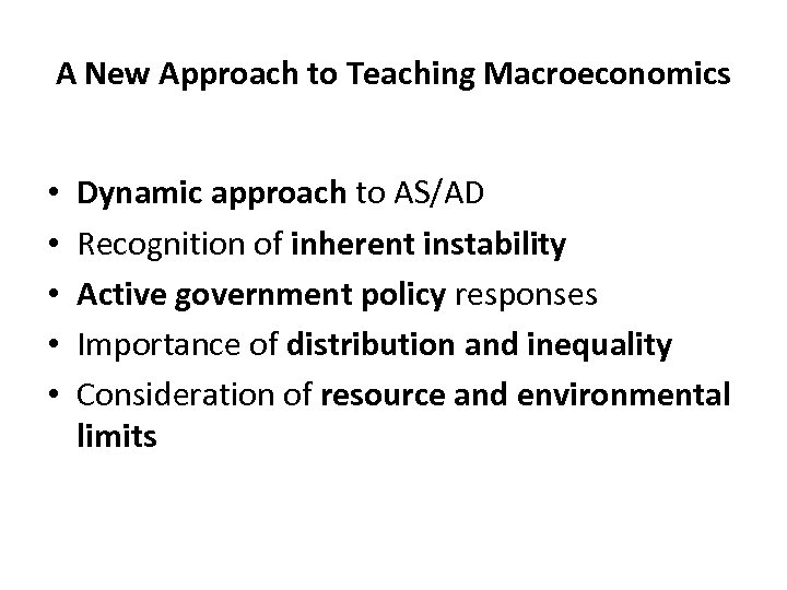 A New Approach to Teaching Macroeconomics • • • Dynamic approach to AS/AD Recognition