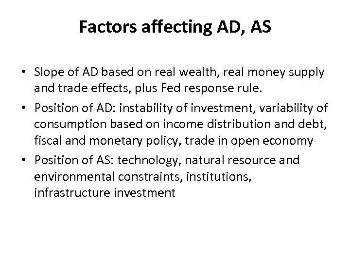 Factors affecting AD, AS • Slope of AD based on real wealth, real money