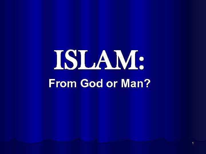 ISLAM: From God or Man? 1