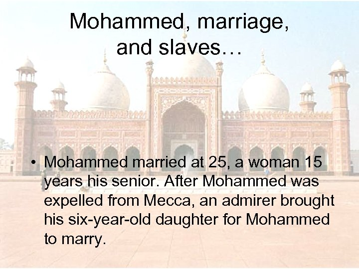 Mohammed, marriage, and slaves… • Mohammed married at 25, a woman 15 years his