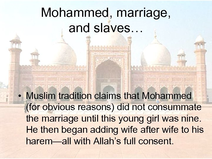 Mohammed, marriage, and slaves… • Muslim tradition claims that Mohammed (for obvious reasons) did