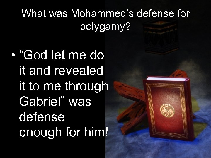 "What was Mohammed's defense for polygamy? • ""God let me do it and revealed"