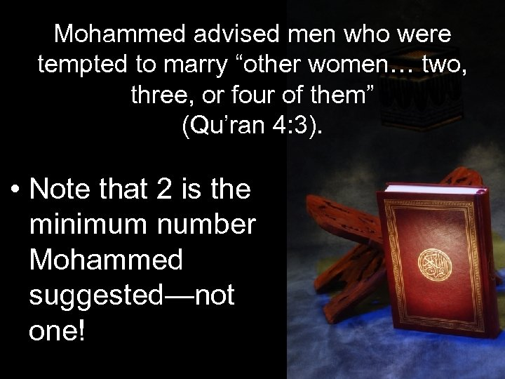 "Mohammed advised men who were tempted to marry ""other women… two, three, or four"