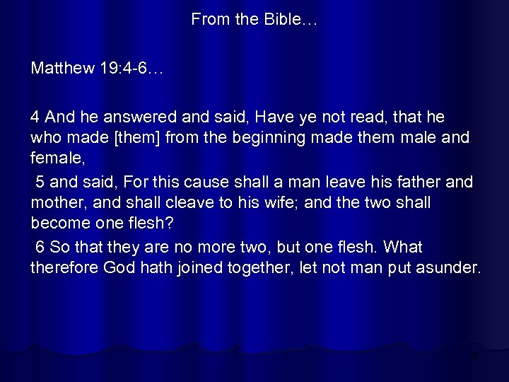 From the Bible… Matthew 19: 4 -6… 4 And he answered and said, Have