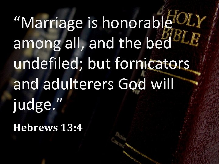 """Marriage is honorable among all, and the bed undefiled; but fornicators and adulterers God"