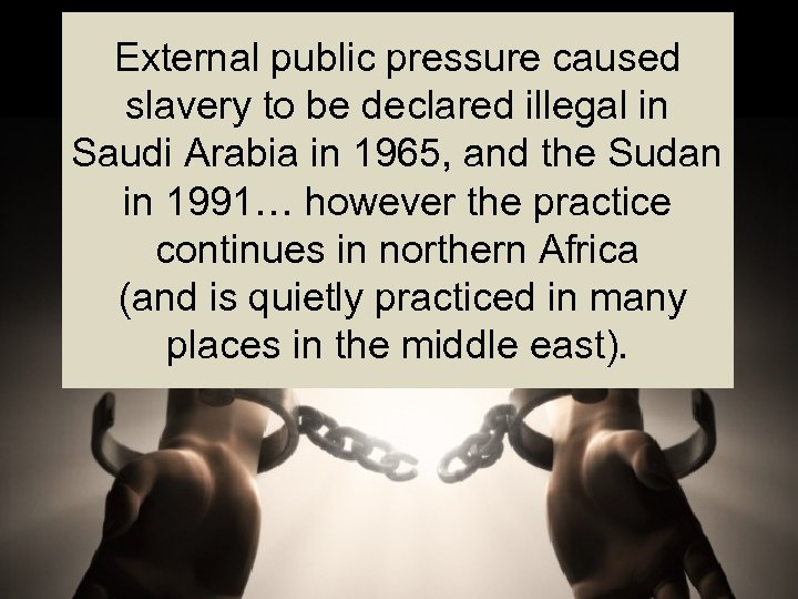 External public pressure caused slavery to be declared illegal in Saudi Arabia in 1965,