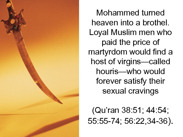 Mohammed turned heaven into a brothel. Loyal Muslim men who paid the price of
