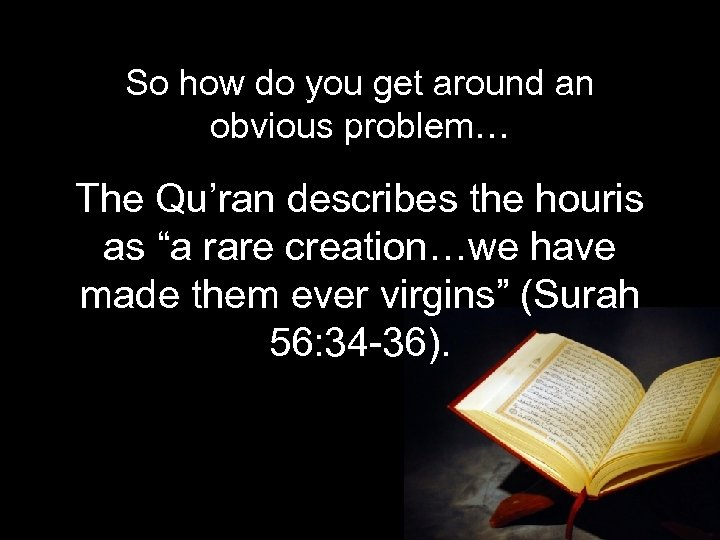 So how do you get around an obvious problem… The Qu'ran describes the houris