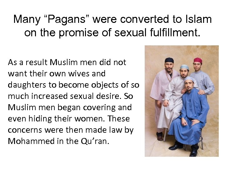 "Many ""Pagans"" were converted to Islam on the promise of sexual fulfillment. As a"