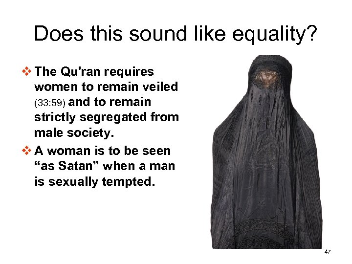 Does this sound like equality? v The Qu'ran requires women to remain veiled (33: