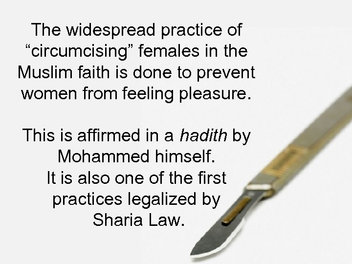 "The widespread practice of ""circumcising"" females in the Muslim faith is done to prevent"