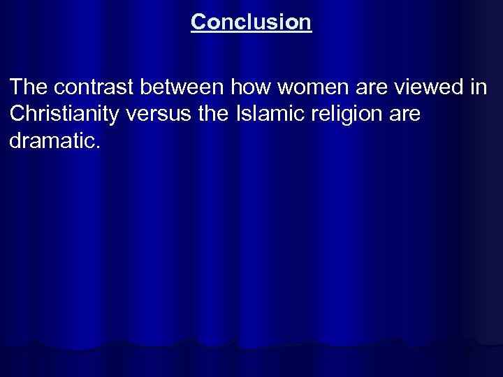 Conclusion The contrast between how women are viewed in Christianity versus the Islamic religion