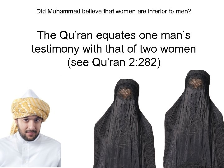 Did Muhammad believe that women are inferior to men? The Qu'ran equates one man's