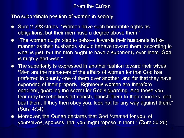From the Qu'ran The subordinate position of women in society: Sura 2: 228 states,