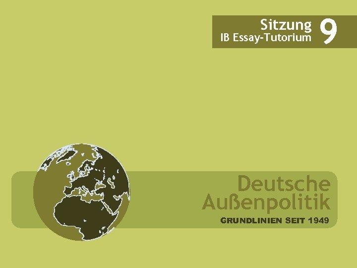 Sitzung IB Essay-Tutorium 9 Deutsche Außenpolitik GRUNDLINIEN SEIT 1949