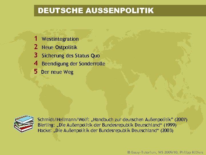 DEUTSCHE AUSSENPOLITIK 1 2 3 4 5 Westintegration Neue Ostpolitik Sicherung des Status Quo
