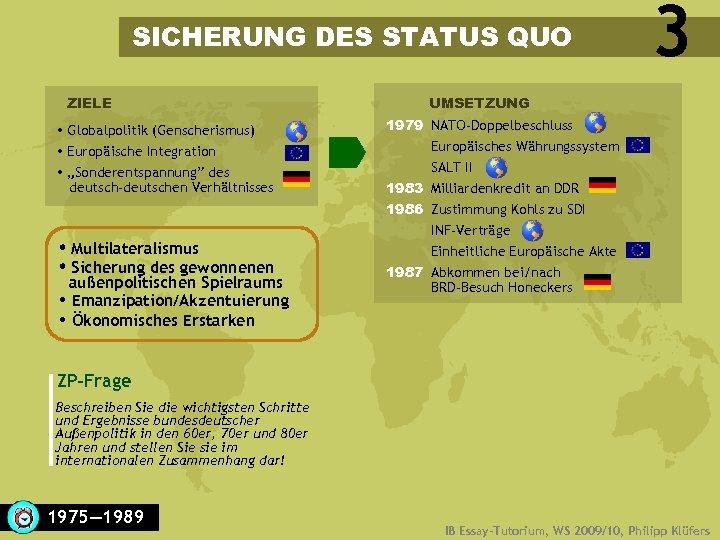 """SICHERUNG DES STATUS QUO ZIELE Globalpolitik (Genscherismus) Europäische Integration """"Sonderentspannung"""" des deutsch-deutschen Verhältnisses Multilateralismus"""
