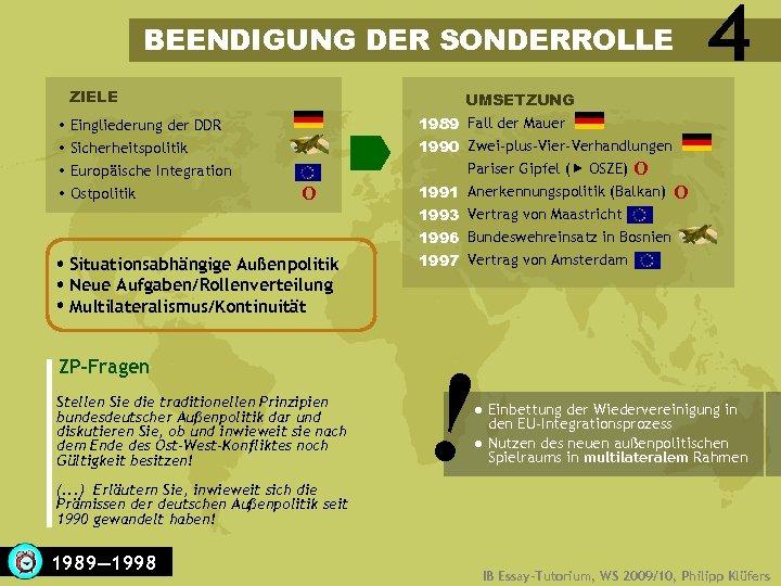 BEENDIGUNG DER SONDERROLLE ZIELE UMSETZUNG Eingliederung der DDR Sicherheitspolitik Europäische Integration Ostpolitik O Situationsabhängige