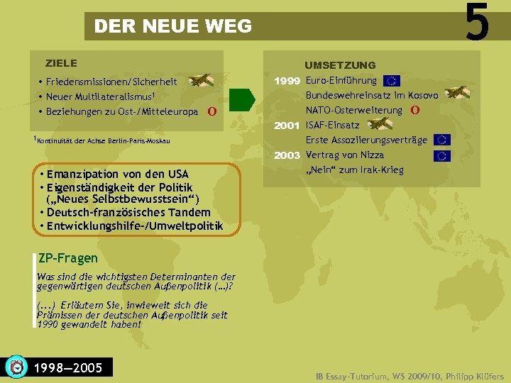 5 DER NEUE WEG ZIELE Friedensmissionen/Sicherheit Neuer Multilateralismus 1 Beziehungen zu Ost-/Mitteleuropa UMSETZUNG O