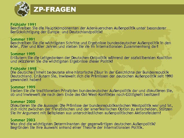 ZP-FRAGEN Frühjahr 1991 Beschreiben Sie die Hauptkomponenten der Adenauerschen Außenpolitik unter besonderer Berücksichtigung der