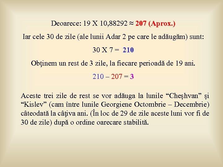 Deoarece: 19 X 10, 88292 ≈ 207 (Aprox. ) Iar cele 30 de zile