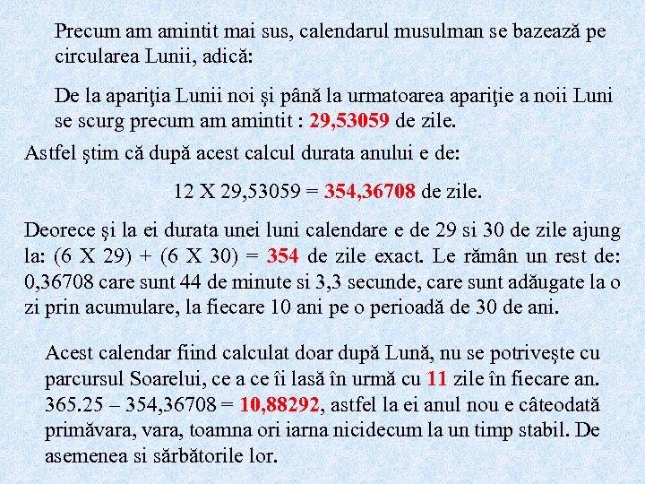Precum am amintit mai sus, calendarul musulman se bazează pe circularea Lunii, adică: De