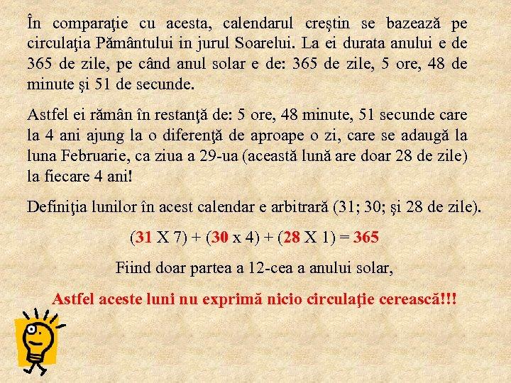 În comparaţie cu acesta, calendarul creştin se bazează pe circulaţia Pământului in jurul Soarelui.