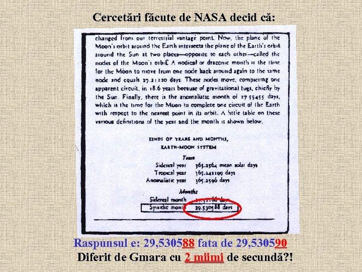 Cercetări făcute de NASA decid că: Raspunsul e: 29, 530588 fata de 29, 530590