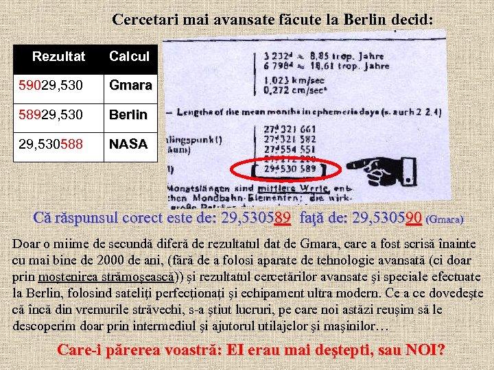 Cercetari mai avansate făcute la Berlin decid: Rezultat Calcul 59029, 530 Gmara 58929, 530
