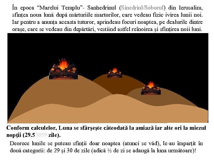 """În epoca """"Marelui Templu""""- Sanhedrinul (Sinedriul/Soborul) din Ierusalim, sfinţea noua lună după mărturiile martorilor,"""